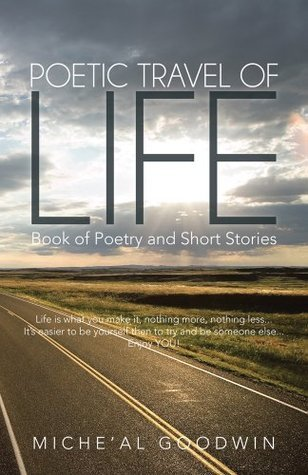 Poetic Travel of Life : Book of Poetry and Short Stories  by  Micheal Goodwin