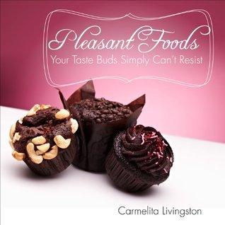 Pleasant Foods Your Taste Buds Simply Cant Resist Carmelita Livingston