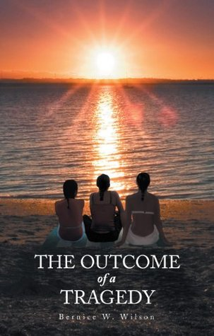 The Outcome Of A Tragedy Bernice W. Wilson