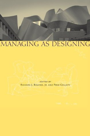 Managing as Designing Richard J. Boland
