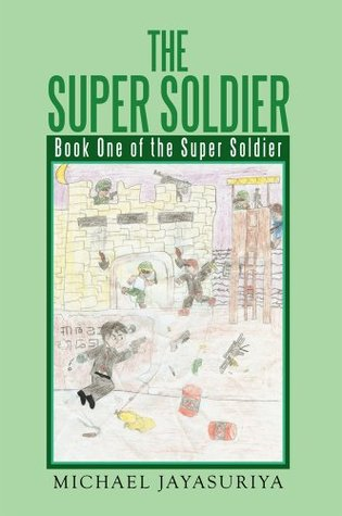The Super Soldier : Book One of the Super Soldier  by  Michael Jayasuriya