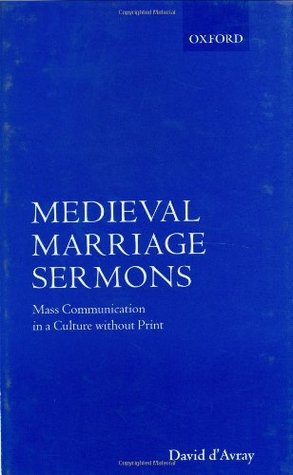 Medieval Marriage Sermons: Mass Communication in a Culture without Print  by  David dAvray