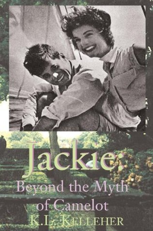 Jackie: Beyond the Myth of Camelot : Jackies Camelot  by  K.L. Kelleher