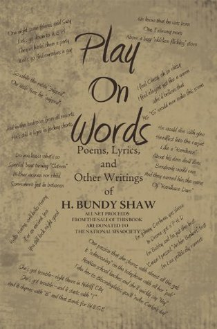 Play On Words:Poems, Lyrics, and Other Writings of H. Bundy Shaw H. Bundy Shaw