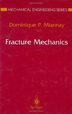 Fracture Mechanics (Mechanical Engineering Series)  by  Dominique P. Miannay