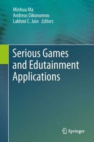 Serious Games and Edutainment Applications Minhua Ma