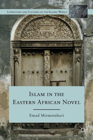 Islam in the Eastern African Novel  by  Emad Mirmotahari