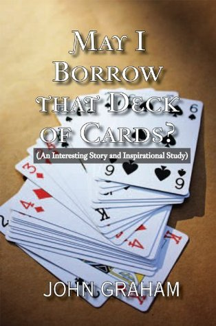 May I Borrow that Deck of Cards:  by  John Graham