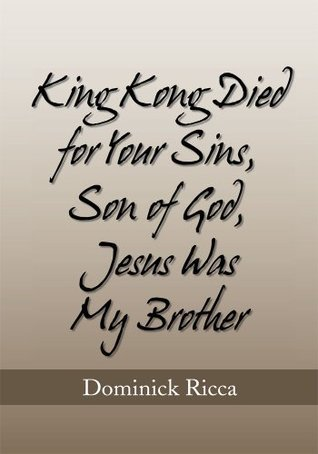 King Kong Died for Your Sins, Son of God,Jesus Was My Brother Dominick Ricca