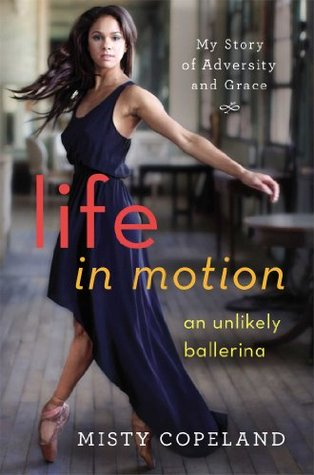 Life in Motion: An Unlikely Ballerina  by  Misty Copeland
