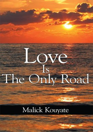 Love Is The Only Road Malick Kouyate