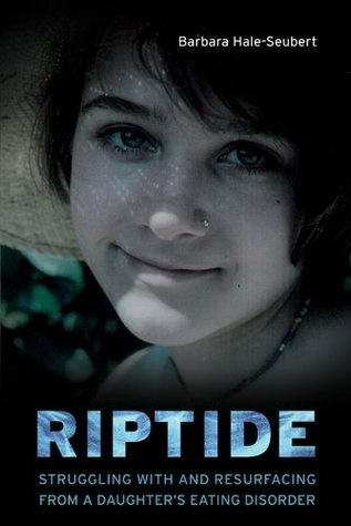 Riptide: Struggling with and Resurfacing from a Daughters Eating Disorder  by  Barbara Hale-Seubert