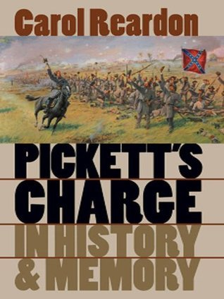 Picketts Charge in History and Memory  by  Carol Reardon