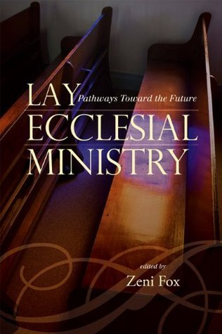 Lay Ecclesial Ministry: Pathways Toward the Future (Sheed & Ward Books) Zeni Fox