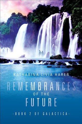 Remembrances of the Future Katharina Livia Harer