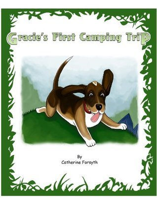 Gracies First Camping Trip  by  Catherine Forsyth