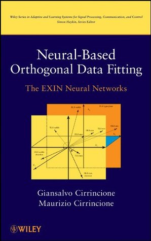 Neural-Based Orthogonal Data Fitting: The Exin Neural Networks  by  Giansalvo Cirrincione