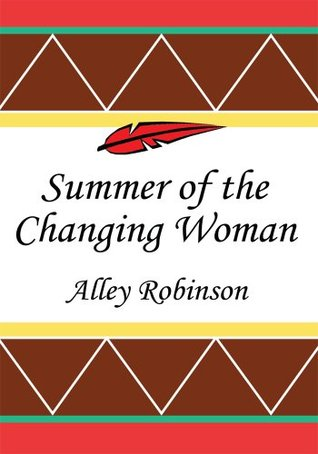 Summer of the Changing Woman  by  Alley Robinson
