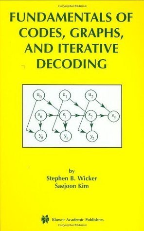 Fundamentals of Codes, Graphs, and Iterative Decoding (The Springer International Series in Engineering and Computer Science)  by  Stephen B. Wicker