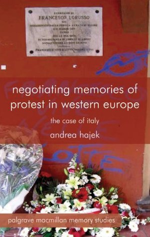 Negotiating Memories of Protest in Western Europe: The Case of Italy  by  Andrea Hajek