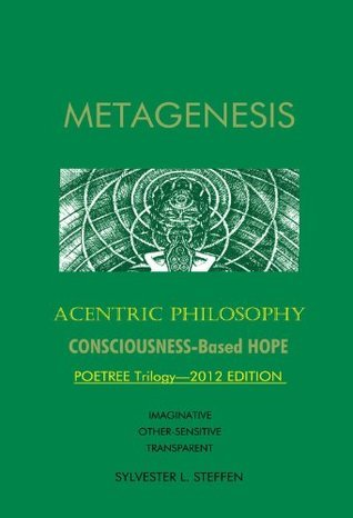 METAGENESIS: Acentric Philosophy  by  Sylvester L. Steffen