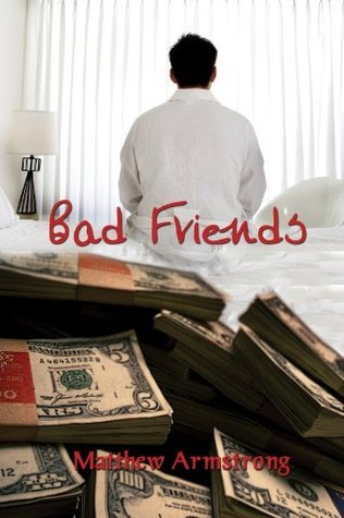 Bad Friends  by  Matthew Armstrong