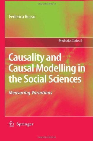 Causality and Causal Modelling in the Social Sciences: Measuring Variations (Methodos Series) Federica Russo