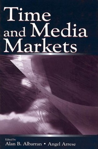 Time and Media Markets (Routledge Communication Series) Alan B. Albarran