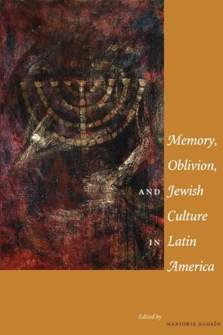 Memory, Oblivion, and Jewish Culture in Latin America  by  Marjorie Agosín