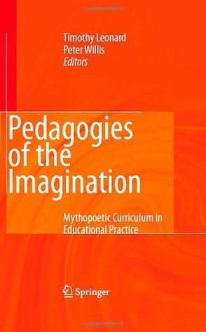 Pedagogies of the Imagination: Mythopoetic Curriculum in Educational Practice Timothy Leonard