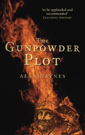 The Gunpowder Plot (History/16th/17th Century History) Alan Haynes