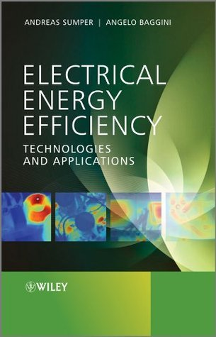 Electrical Energy Efficiency: Technologies and Applications Andreas Sumper