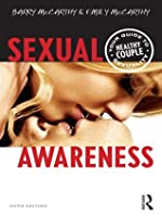 Sexual Awareness: Your Guide to Healthy Couple Sexuality Barry W. McCarthy