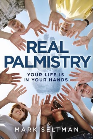 Real Palmistry: Your Life is in Your Hands Mark Seltman