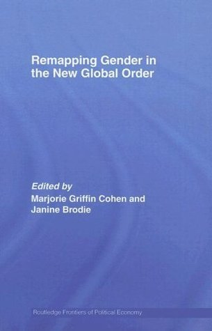 Remapping Gender in the New Global Order (Routledge Frontiers of Political Economy)  by  Marjorie Griffin-Cohen