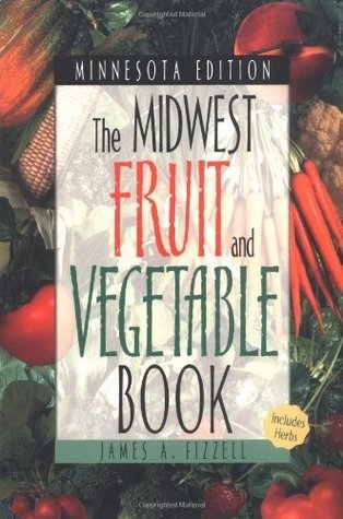 The Midwest Fruit and Vegetable Book. Minnesota Edition. James A. Fizzell