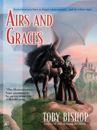 Airs and Graces (Horsemistress Saga #2)  by  Toby Bishop