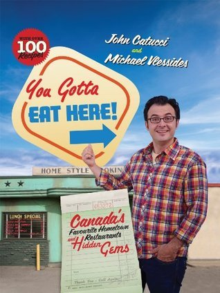 You Gotta Eat Here!: Canadas Favourite Hometown Restaurants and Hidden Gems John Catucci