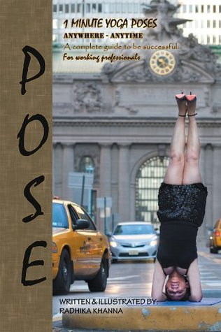 Pose: Yoga For Working Professionals  by  Radhika Khanna