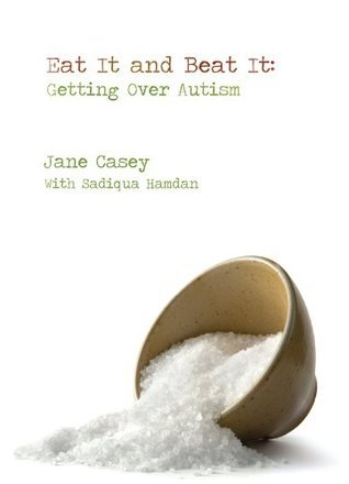Eat It and Beat It: Getting Over Autism  by  Jane  Casey