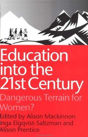 Education Into the 21st Century: Dangerous Terrain for Women? Inga Elgquist-Saltzman