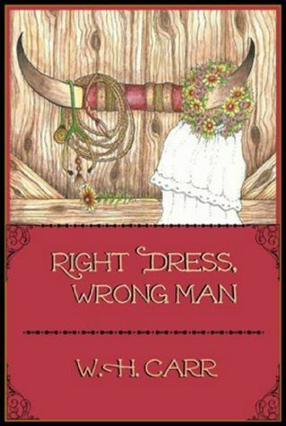 Right Dress, Wrong Man  by  W.H. Carr