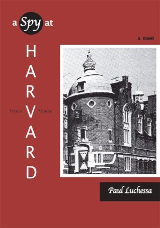 A Spy at Harvard Paul Luchessa