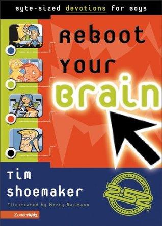 Reboot Your Brain: Byte-Sized Devotions for Boys (2:52 / Soul Gear)  by  Tim Shoemaker