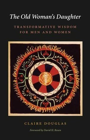 The Old Womans Daughter: Transformative Wisdom for Men and Women (Carolyn and Ernest Fay Series in Analytical Psychology) Claire  Douglas