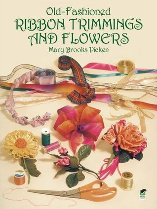 Old-Fashioned Ribbon Trimmings and Flowers (Dover Craft Books)  by  Mary Brooks Picken