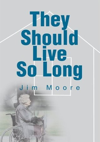They Should Live So Long  by  Jim Moore