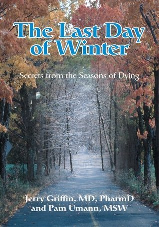 The Last Day of Winter: Secrets from the Seasons of Dying  by  Pam Umann