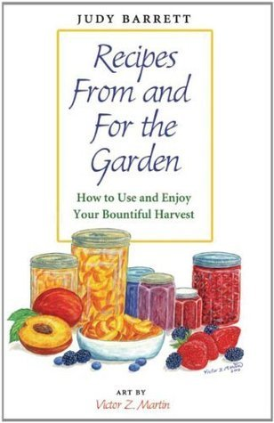 Recipes From and For the Garden: How to Use and Enjoy Your Bountiful Harvest (W. L. Moody Jr. Natural History Series)  by  Judy Barrett
