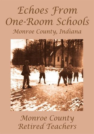Echoes From One-Room Schools  by  Monroe County Retired Teachers